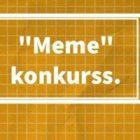 """Konkurss """"Meme"""""""